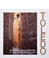 Toledo. Un paseo por el laberinto/A walk through the labyrinth